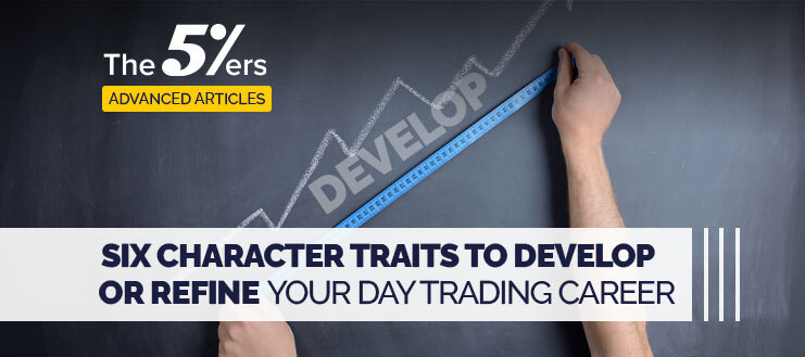 6 Character Traits to Develop or Refine Your Day Trading Career