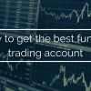 How to Get The Best Funded Trading Accounts