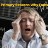 What are The Primary Reasons Why Forex Traders Fail
