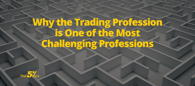Why the Trading Profession is One of the Most Challenging Professions