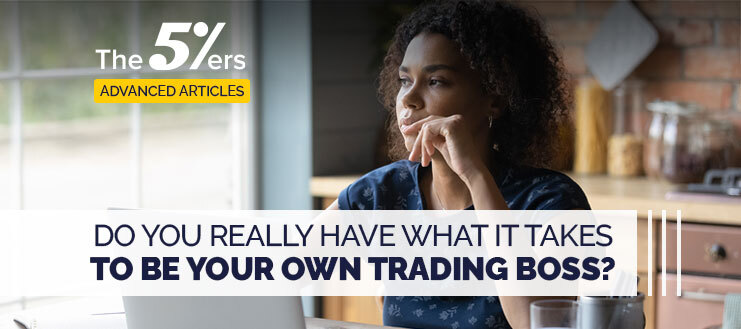 Do You Really Have What It Takes To Be Your Own Trading Boss?