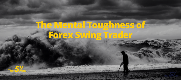 The Mental Toughness of Forex Swing Trader