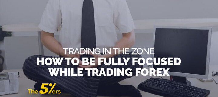 Trading In the Zone - How to be Fully Focused While Trading Forex