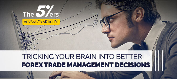 Tricking Your Brain Into Better Forex Trade Management Decisions