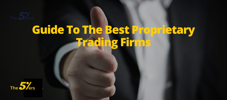 Guide To The Best Proprietary Trading Firms