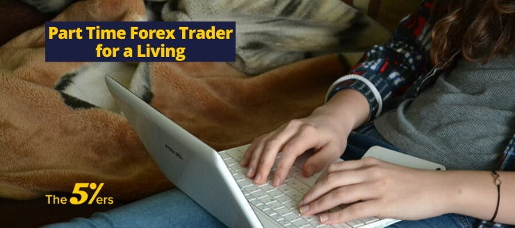 Part Time Forex Trader for a Living