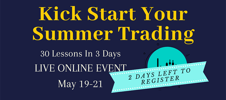 Kick Start Your Summer Trading: 30 Lessons In 3 Days LIVE ONLINE EVENT May 19-21