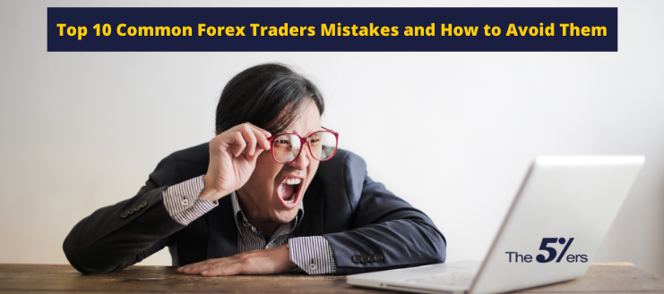 Top 10 Common Forex Traders Mistakes and How to Avoid Them