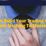 How To Build Your Trading Career From Nothing To Mastery (2)