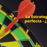 La Verdad Acerca De La Estrategia De Trading Perfecta. ¿Acaso Existe?