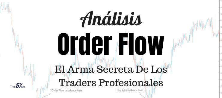 Análisis Order Flow - El Arma Secreta De Los Traders Profesionales