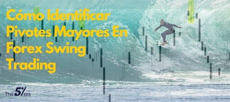 Cómo Identificar Pivotes Mayores - Swing Trading En Forex