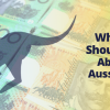 What You Should Know About the Aussie Dollar
