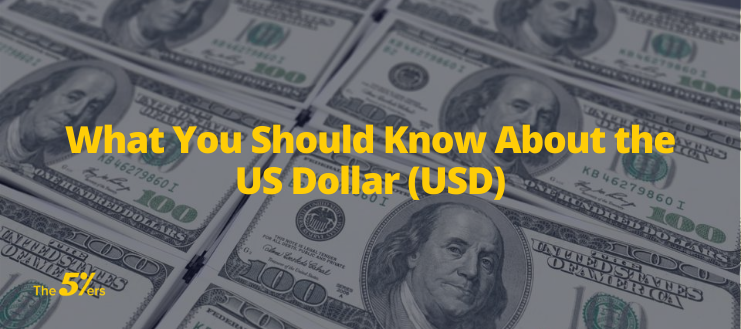 What You Should Know About the US Dollar (USD)