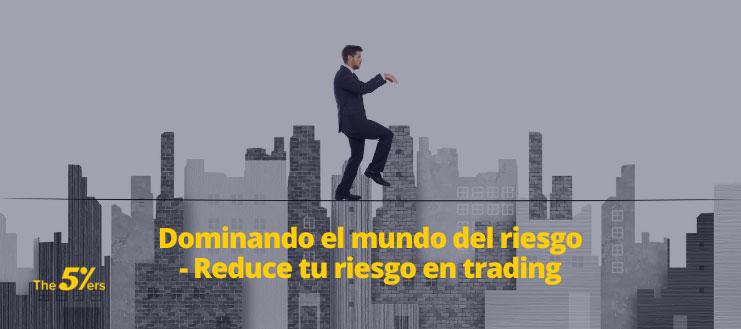 Dominando el mundo del riesgo - Reduce tu riesgo en trading