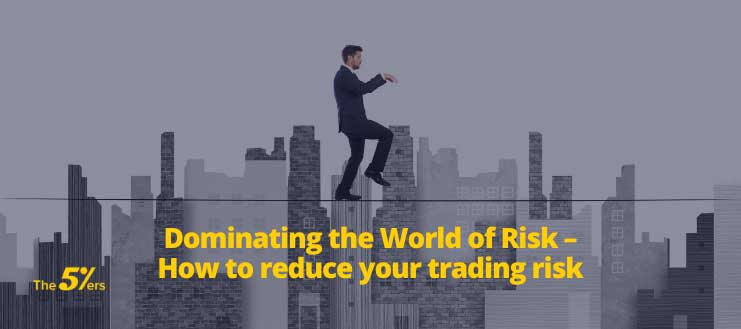 Dominating the World of Risk – How to reduce your trading risk