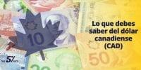 Lo Que Debes Saber Acerca del Dólar Canadiense (CAD)