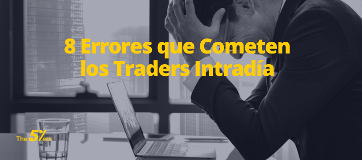 8 Errores que Cometen los Traders Intradía