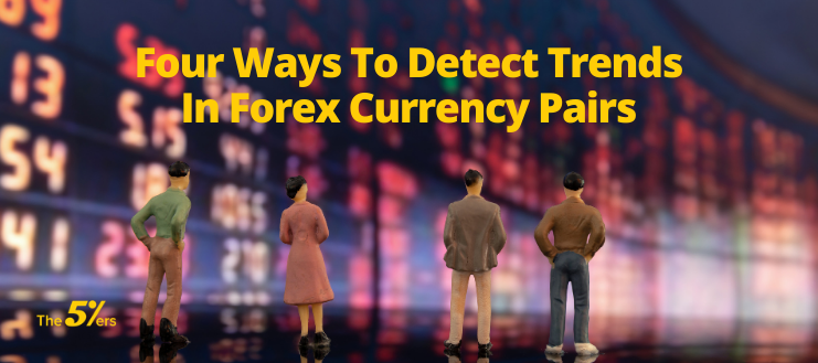 Four Ways To Detect Trends In Forex Currency Pairs