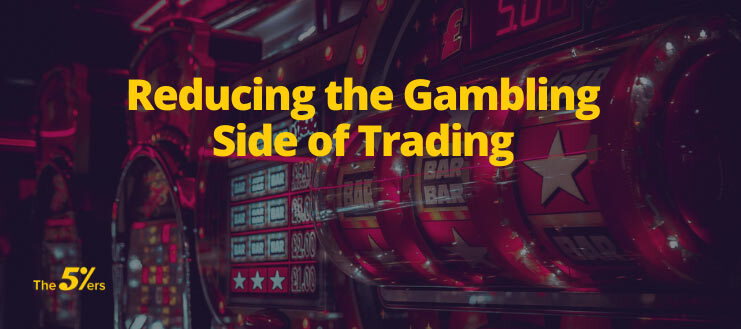Reducing the Gambling Side of Trading