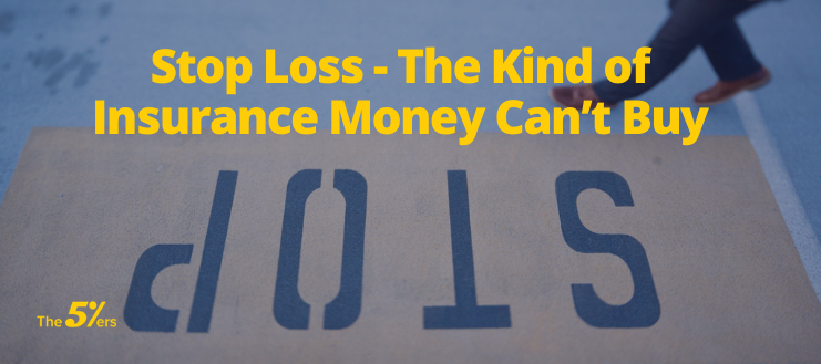 Stop Loss-The Kind of Insurance Money Can't Buy