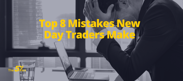 Top 8 Mistakes New Day Traders Make