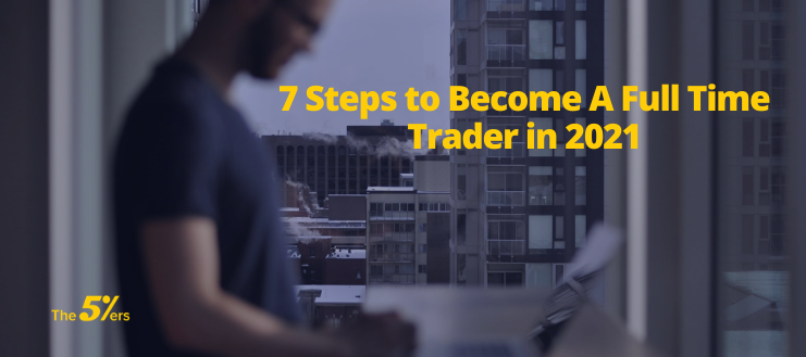 7 Steps to Become A Full Time Trader in 2021