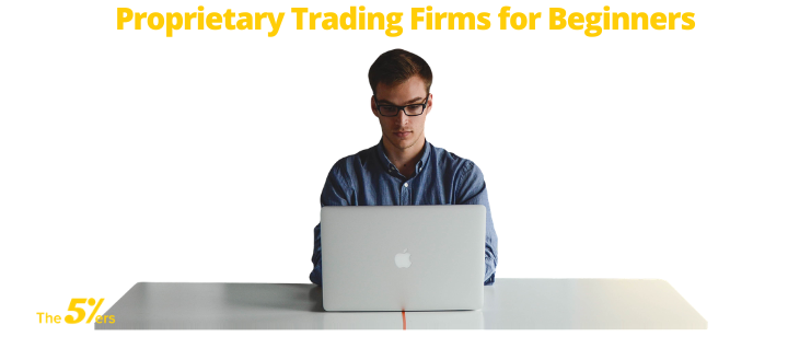 Proprietary Trading Firms for Beginners