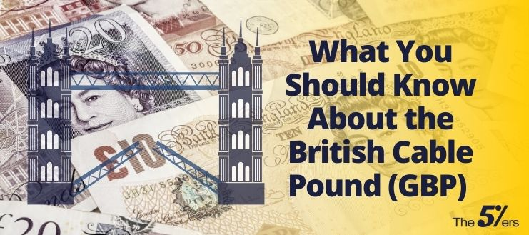 What You Should Know About the British Cable Pound (GBP)