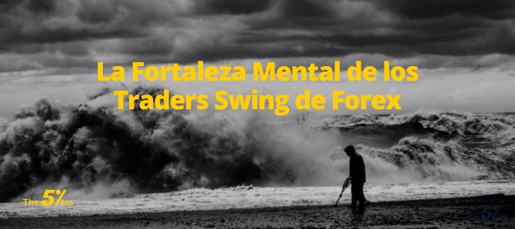 La Fortaleza Mental de los Traders Swing de Forex