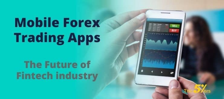 Mobile Forex Trading Apps - The Future Of Fintech Industry