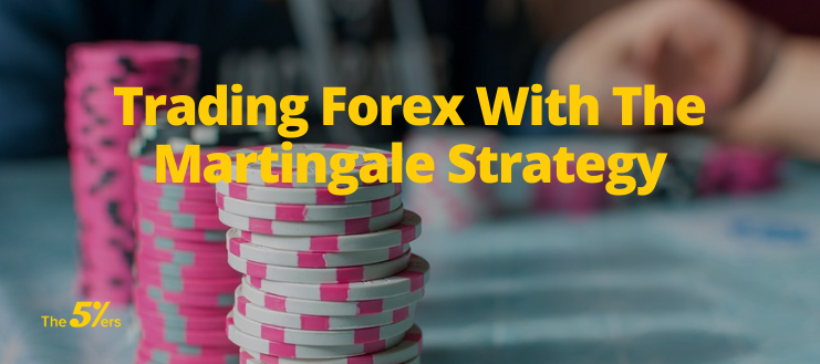 Trading Forex With The Martingale Strategy