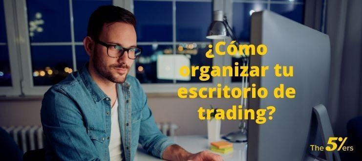 ¿Cómo Organizar tu Escritorio de Trading?