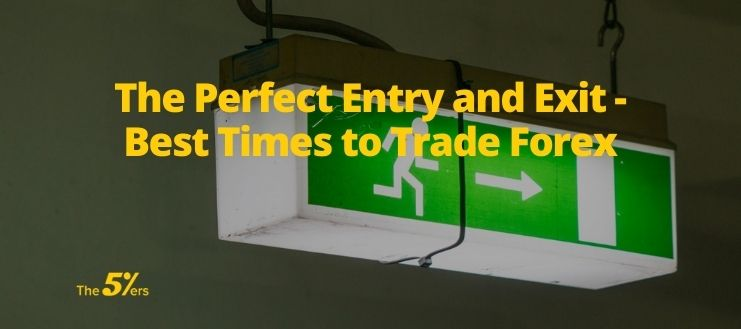 The Perfect Entry and Exit - Best Times to Trade Forex