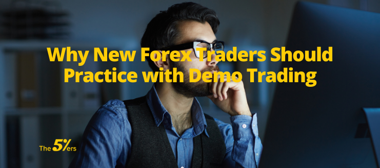 Why New Forex Traders Should Practice with Demo Trading