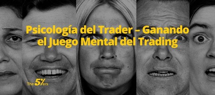 Psicología del Trader – Ganando el Juego Mental del Trading