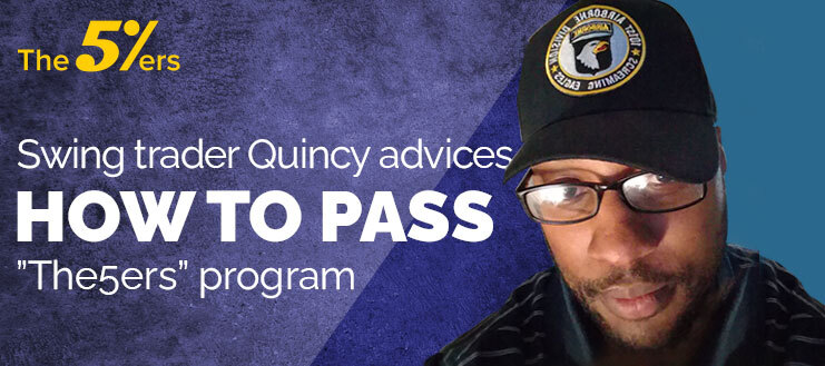 Swing trader Quincy advices how to pass The5ers program