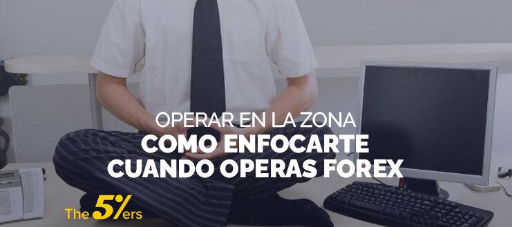 Operar en La Zona - Como Enfocarte Cuando Operas Forex