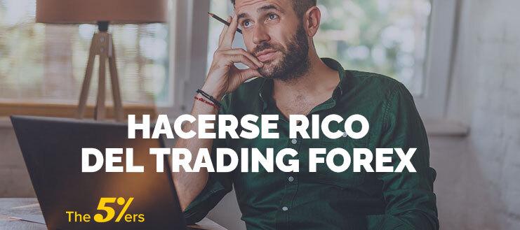 La Verdad Acerca de Hacerse Rico Del Trading Forex