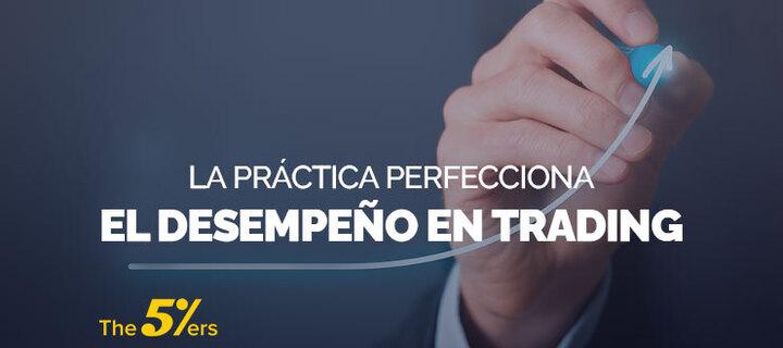 La práctica perfecciona el Rendimiento en trading