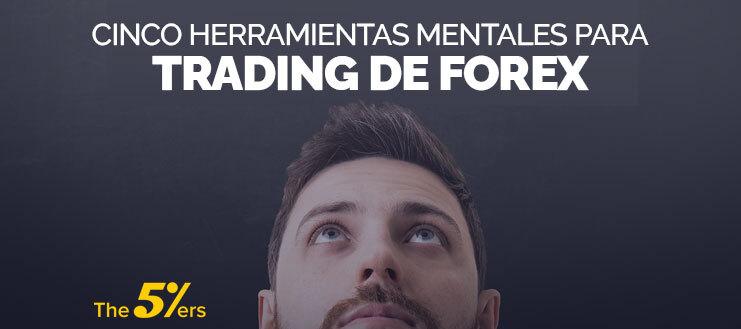 5 Herramientas Mentales Para Trading de Forex